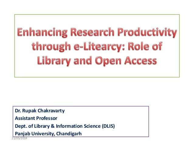 Dr. Rupak Chakravarty Assistant Professor Dept. of Library & Information Science (DLIS) Panjab University, Chandigarh 21/0...