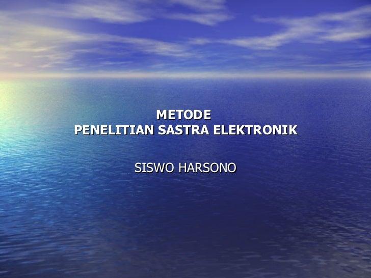 METODE  PENELITIAN SASTRA ELEKTRONIK SISWO HARSONO