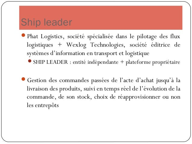 Ship Leader,modèle(s) économique(s) source : e-commerce magazine Permet de gérer à la fois le transport et les entrepôts ...