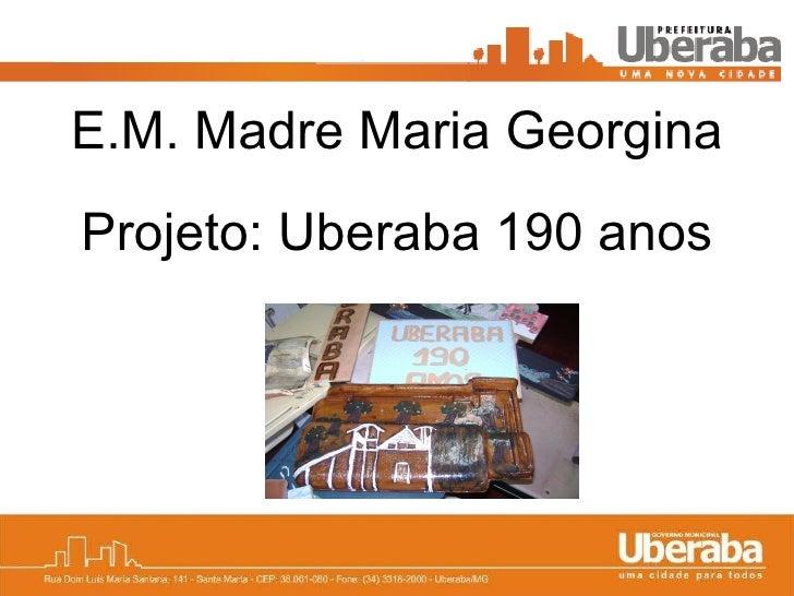 Projeto: Uberaba 190 anos E.M. Madre Maria Georgina