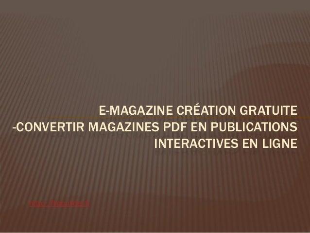 E-MAGAZINE CRÉATION GRATUITE -CONVERTIR MAGAZINES PDF EN PUBLICATIONS INTERACTIVES EN LIGNE http://flipbuilder.fr
