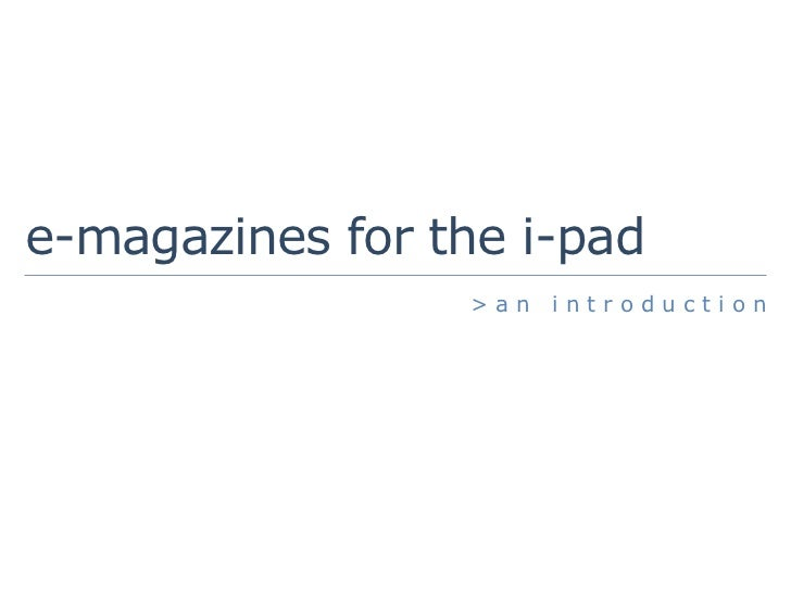 e-magazines for the i-pad                 >an   introduction