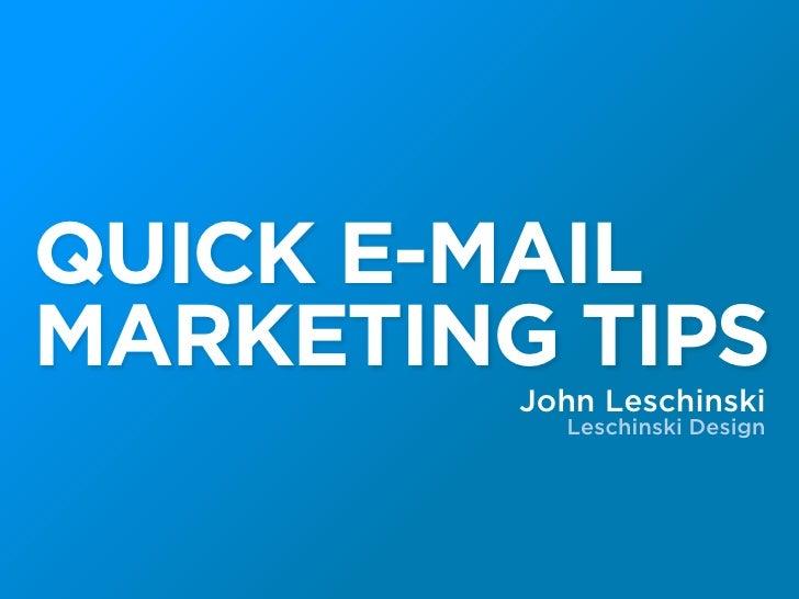 QUICK E-MAIL MARKETING TIPS          John Leschinski            Leschinski Design