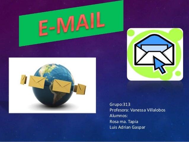 Grupo:313 Profesora: Vanessa Villalobos Alumnos: Rosa ma. Tapia Luis Adrian Gaspar