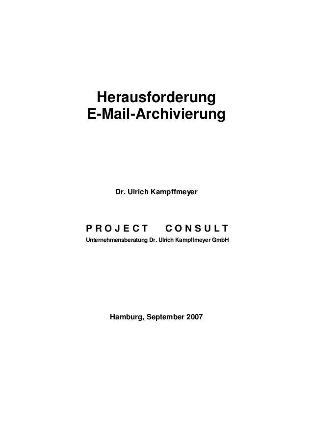 Herausforderung E-Mail-Archivierung Dr. Ulrich Kampffmeyer P R O J E C T C O N S U L T Unternehmensberatung Dr. Ulrich Kam...