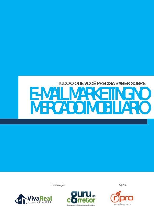 TUDO O QUE VOCÊ PRECISA SABER SOBRE  E-MAIL MARKETING NO  MERCADO IMOBILIÁRIO  Realização Apoio  www.r2pro.com.br