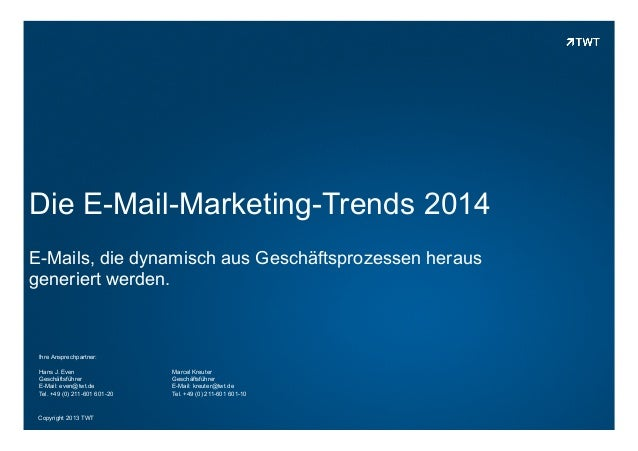 Die E-Mail-Marketing-Trends 2014 E-Mails, die dynamisch aus Geschäftsprozessen heraus generiert werden.  Ihre Ansprechpart...