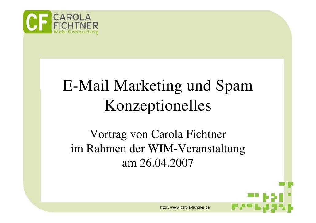 E-Mail Marketing und Spam      Konzeptionelles     Vortrag von Carola Fichtner  im Rahmen der WIM-Veranstaltung           ...
