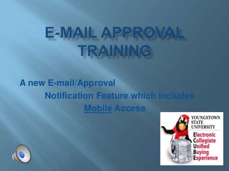 E-mail Approval Training <br />A new E-mail/Approval       <br />     Notification Feature which includes<br />Mobile Acce...