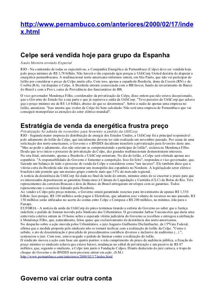 http://www.pernambuco.com/anteriores/2000/02/17/inde x.html   Celpe será vendida hoje para grupo da Espanha Saulo Moreira ...