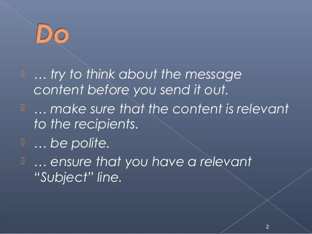  … try to think about the messagecontent before you send it out. … make sure that the content is relevantto the recipien...