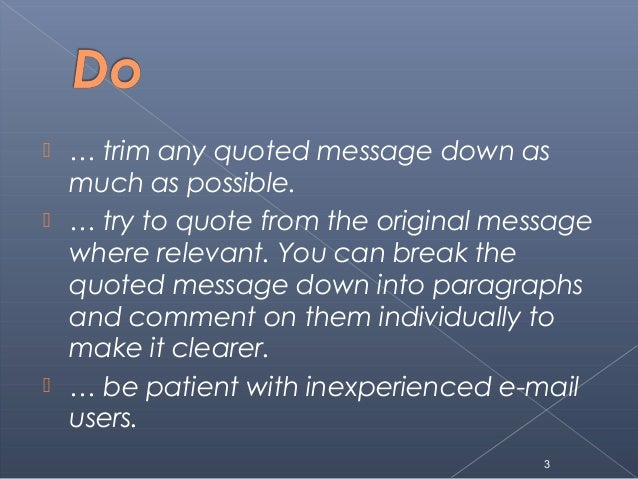  … trim any quoted message down asmuch as possible. … try to quote from the original messagewhere relevant. You can brea...