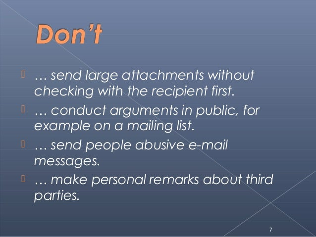  … send large attachments withoutchecking with the recipient first. … conduct arguments in public, forexample on a maili...