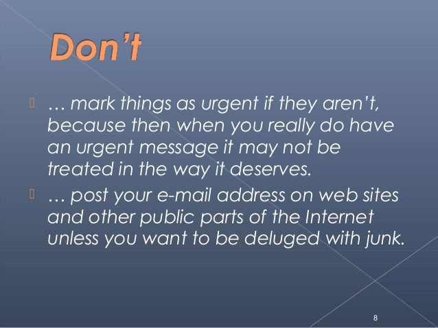  … mark things as urgent if they aren't,because then when you really do havean urgent message it may not betreated in the...