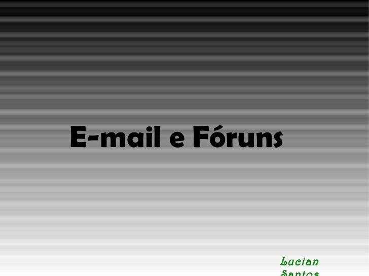 E-mail e Fóruns Lucian Santos
