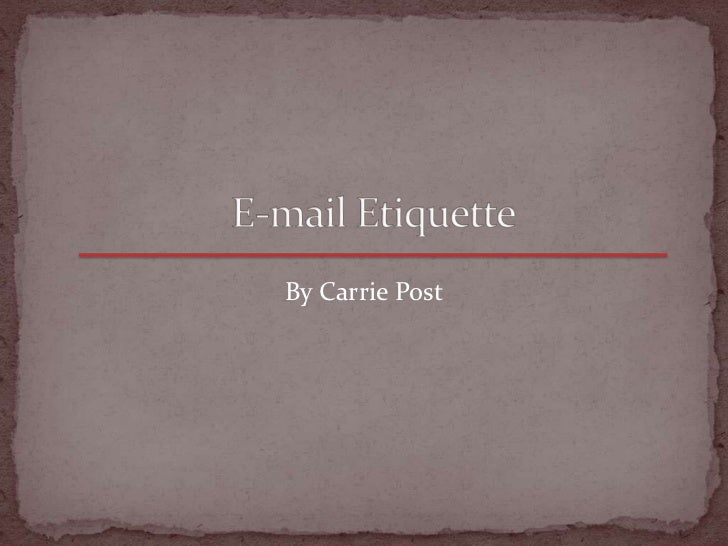 E-mail Etiquette<br />By Carrie Post<br />