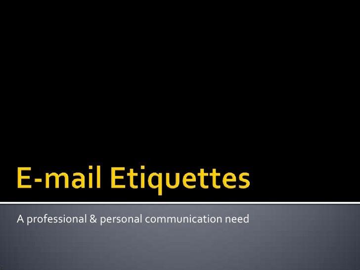 A professional & personal communication need