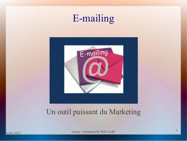 février 2013 Auteur : Emmanuelle POULAIN 1 1 E-mailing Un outil puissant du Marketing