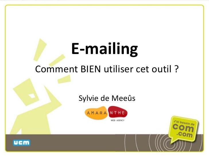 E-mailing<br />Comment BIEN utiliser cet outil ?<br />Sylvie de Meeûs<br />