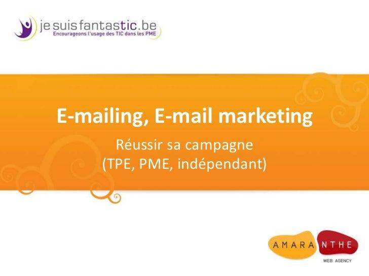 E-mailing, E-mail marketing<br />Réussir sa campagne (TPE, PME, indépendant)<br />