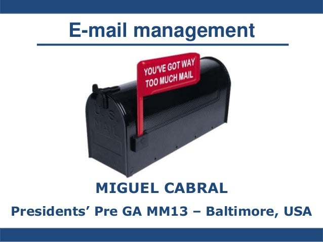 E-mail management           MIGUEL CABRALPresidents' Pre GA MM13 – Baltimore, USA