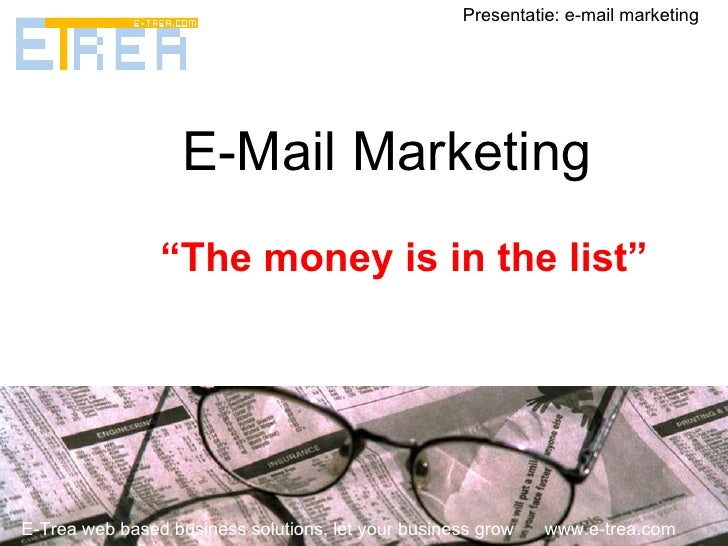 """E-Mail Marketing """" The money is in the list"""" E-Trea web based business solutions, let your business grow  www.e-trea.com P..."""