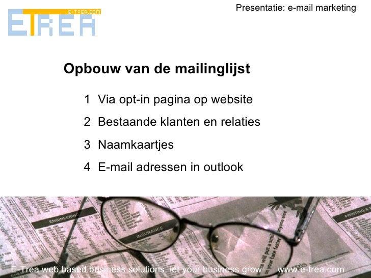 E-Trea web based business solutions, let your business grow  www.e-trea.com Presentatie: e-mail marketing Opbouw van de ma...
