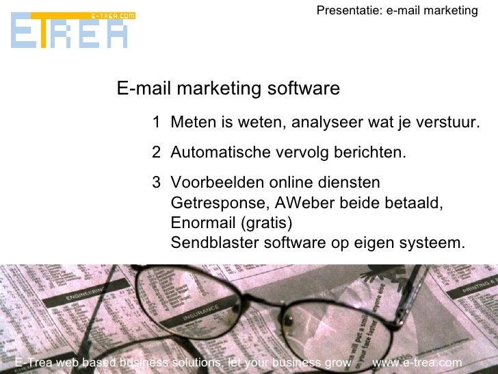 E-Trea web based business solutions, let your business grow  www.e-trea.com Presentatie: e-mail marketing E-mail marketing...