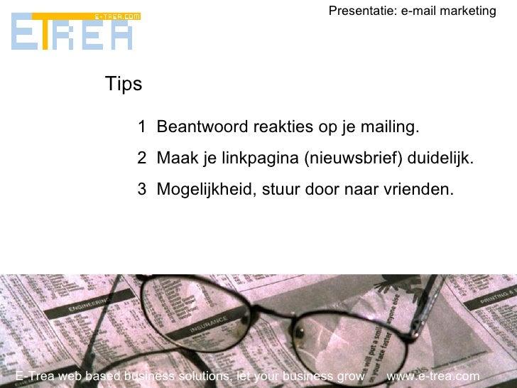 E-Trea web based business solutions, let your business grow  www.e-trea.com Presentatie: e-mail marketing Tips <ul><li>Bea...