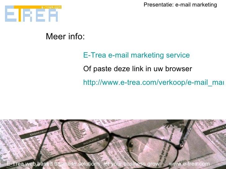 E-Trea web based business solutions, let your business grow  www.e-trea.com Presentatie: e-mail marketing Meer info:  E- T...