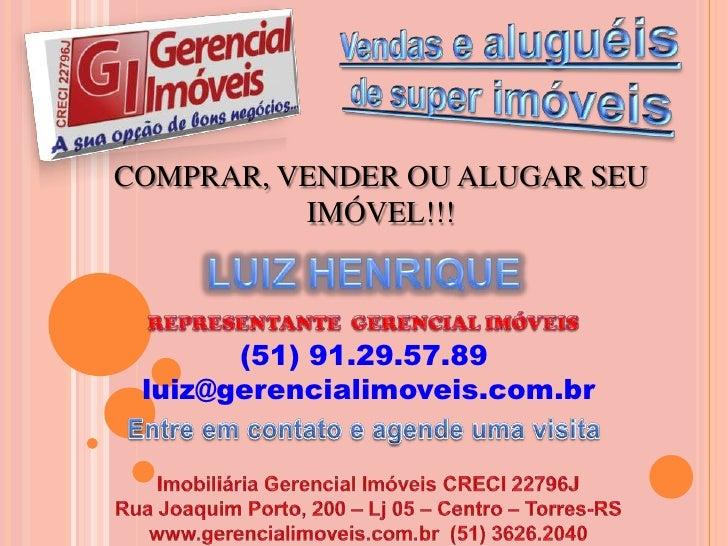Vendas e aluguéis<br /> de super imóveis<br />COMPRAR, VENDER OU ALUGAR SEU IMÓVEL!!!<br />LUIZ HENRIQUE<br />REPRESENTANT...