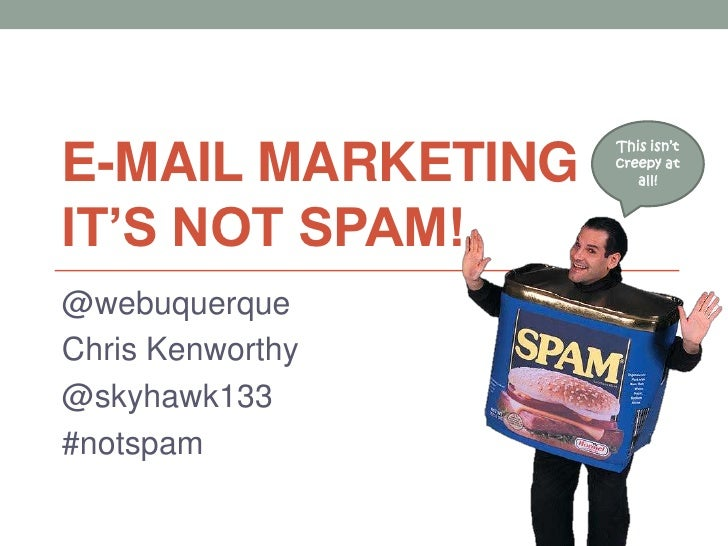E-Mail Marketing It's Not Spam!<br />This isn't creepy at all!<br />@webuquerque<br />Chris Kenworthy<br />@skyhawk133<br ...