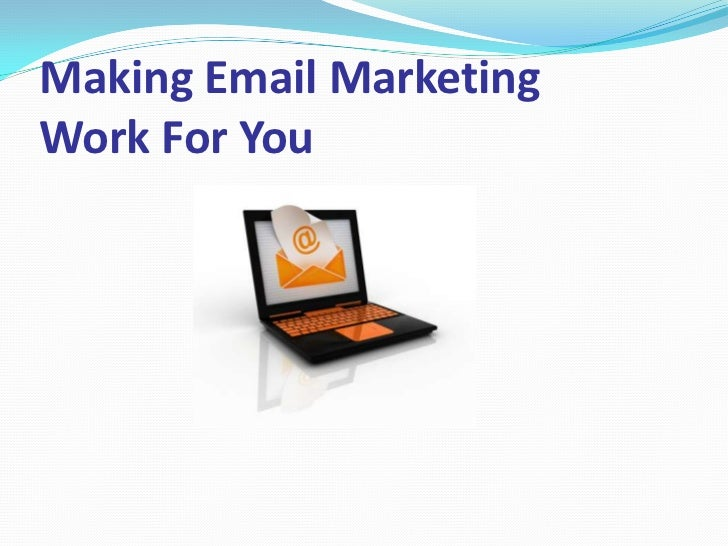 Making Email MarketingWork For You