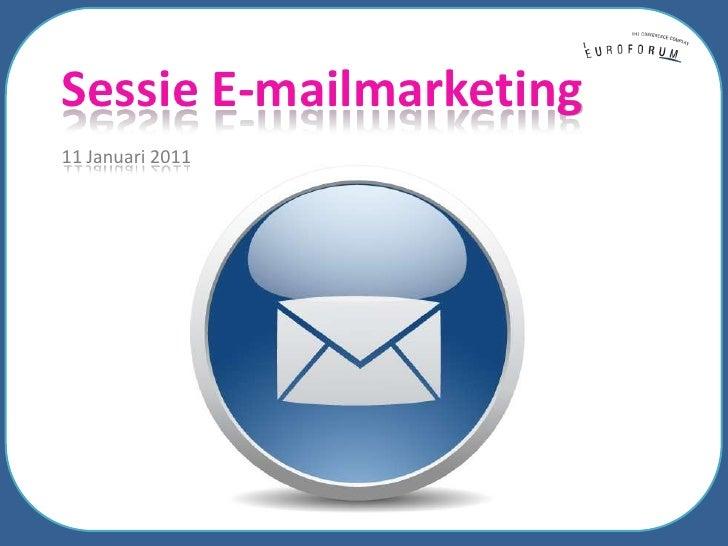 Sessie E-mailmarketing<br />11 Januari 2011<br />