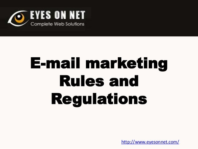 E-mail marketing Rules and Regulations http://www.eyesonnet.com/
