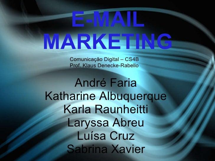 E-MAIL MARKETING André Faria Katharine Albuquerque Karla Raunheitti Laryssa Abreu Luísa Cruz Sabrina Xavier Sissy Fonseca ...