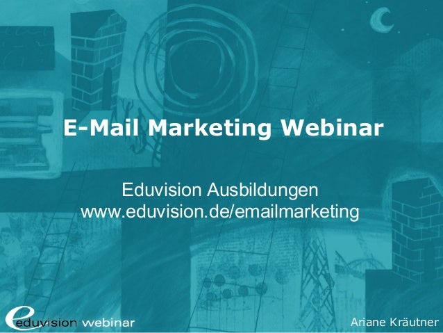 Ariane Kräutner E-Mail Marketing Webinar Eduvision Ausbildungen www.eduvision.de/emailmarketing