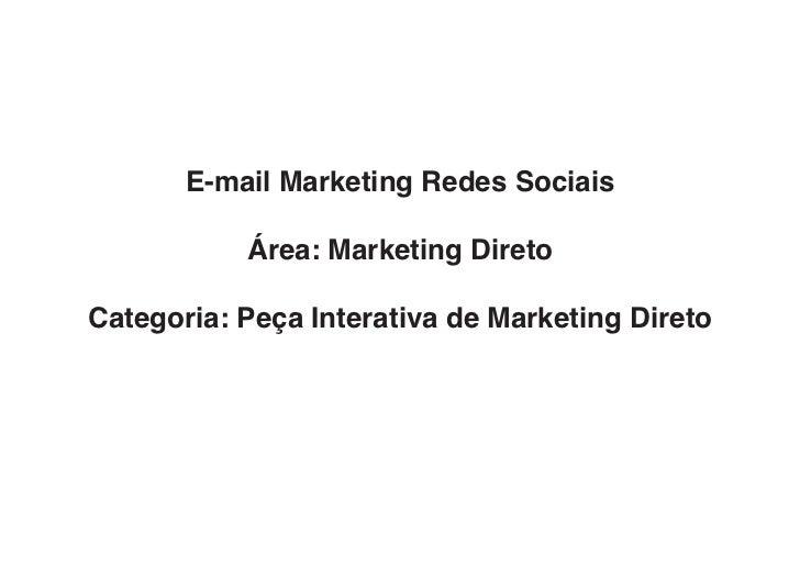 E-mail Marketing Redes Sociais           Área: Marketing DiretoCategoria: Peça Interativa de Marketing Direto