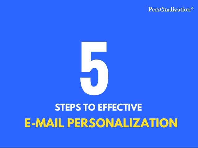 STEPS TO EFFECTIVE 5 E-MAIL PERSONALIZATION