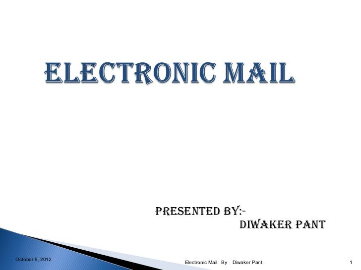 PRESENTED BY:-                              DiwakER PaNTOctober 9, 2012                      Electronic Mail By   Diwaker ...