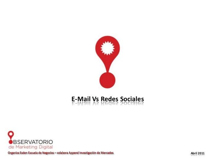 E-Mail Vs Redes Sociales<br />Organiza Esden Escuela de Negocios – colabora Append Investigación de Mercados<br />Abril 20...
