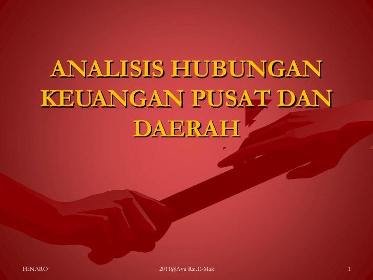 ANALISIS HUBUNGAN    KEUANGAN PUSAT DAN          DAERAHFENARO     2011@Ayu Rai.E-Mak   1