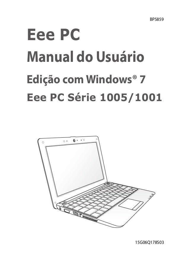 BP5859Eee PCManual do UsuárioEdição com Windows® 7Eee PC Série 1005/1001                   15G06Q178S03