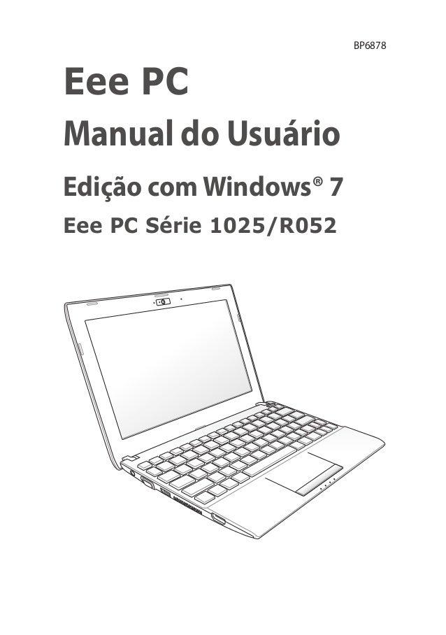 BP6878Eee PCManual do UsuárioEdição com Windows® 7Eee PC Série 1025/R052