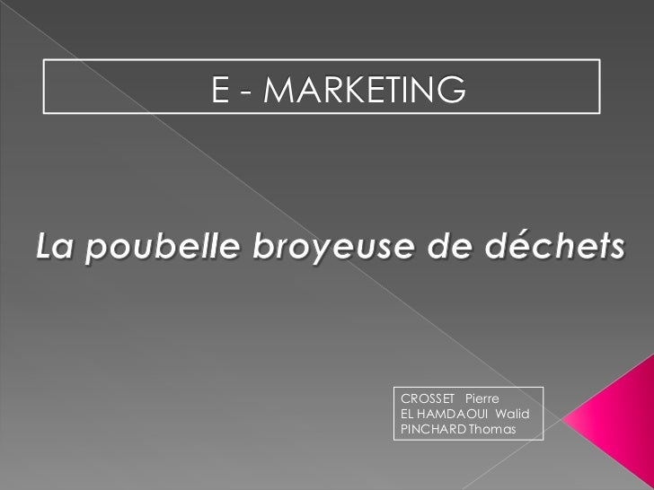 E - MARKETING         CROSSET Pierre         EL HAMDAOUI Walid         PINCHARD Thomas