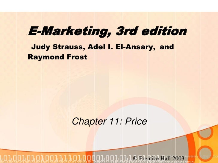 E-Marketing, 3rd edition Judy Strauss, Adel I. El-Ansary, andRaymond Frost           Chapter 11: Price                    ...