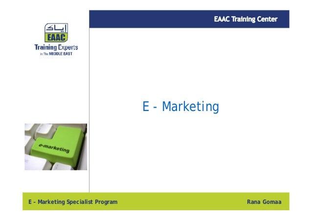 E - Marketing  E – Marketing Specialist Program  Rana Gomaa