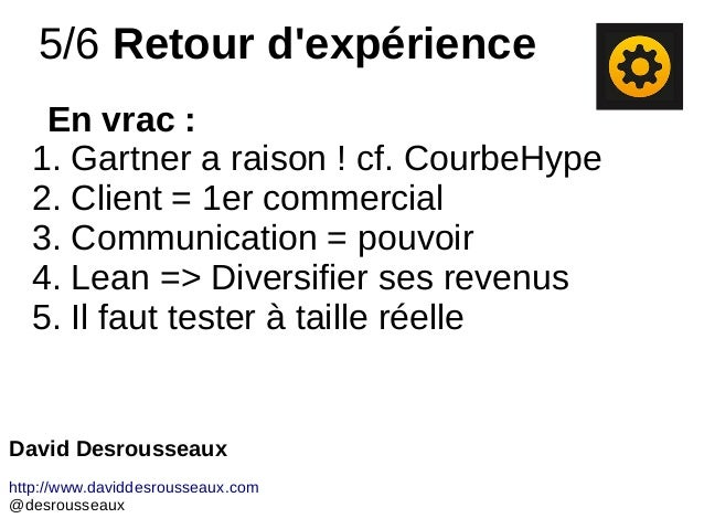 5/6 Retour d'expérience David Desrousseaux http://www.daviddesrousseaux.com @desrousseaux En vrac : 1. Gartner a raison ! ...
