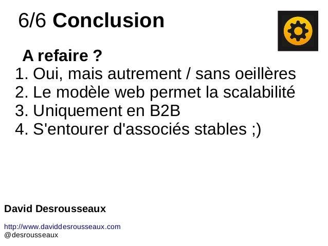 6/6 Conclusion A refaire ? 1. Oui, mais autrement / sans oeillères 2. Le modèle web permet la scalabilité 3. Uniquement en...