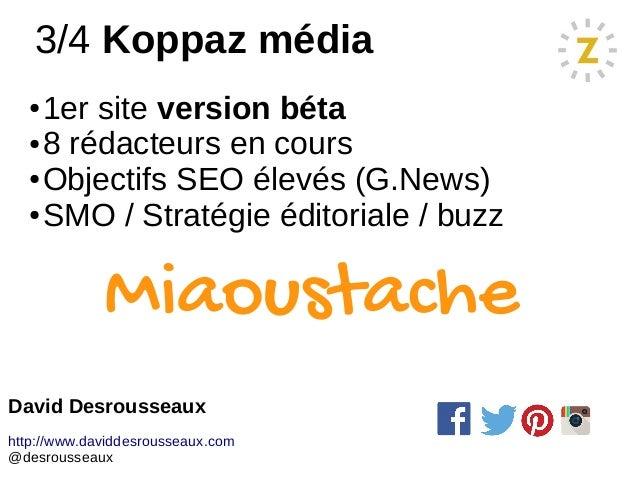 3/4 Koppaz média ● 1er site version béta ● 8 rédacteurs en cours ● Objectifs SEO élevés (G.News) ● SMO / Stratégie éditori...